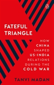 Fateful Triangle: How China Shaped US-India Relations During the Cold War