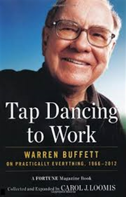 Tap Dancing To Work : Warren Buffett On Practically Everything, 1966-2012