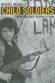 Child Soldiers From Violence to Protection