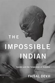The Impossible Indian : Gandhi And The Temptation of Violence