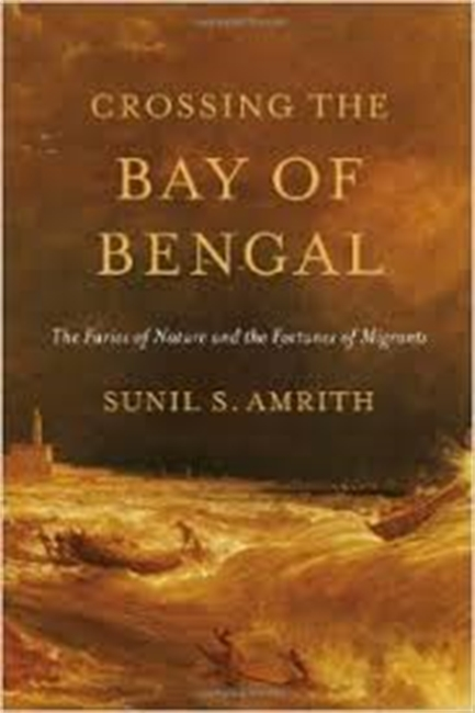 Crossing The Bay of Bengal : The Furies of Nature And The Fortunes of Migrants