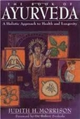 The Book of Ayurveda : A Holistic Approach To Health And Longevity
