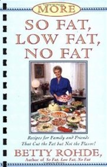 More So Fat, Low Fat, No Fat For Family and Friends: Recipes for Family and Friends That Cut the Fat but Not the Flavor