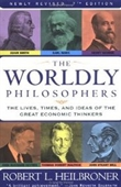 The Worldly Philosophers : The Lives, Times, And Ideas Of The Great Economic Thinkers