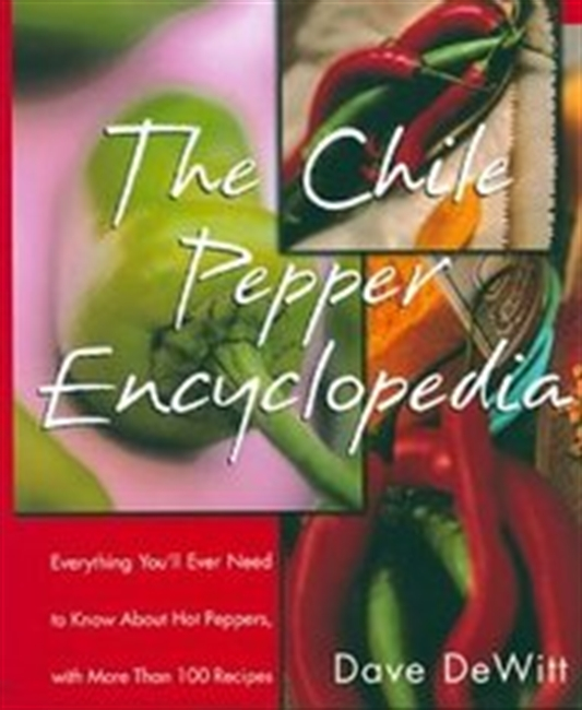 The Chile Pepper Encyclopedia: Everything Youll Ever Need To Know About Hot Peppers, With More Than 100 Recipes