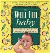 The Well Fed Baby: Healthy, Delicious Baby Food Recipes That You Can Make At Home