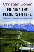 Pricing The Planets Future : The Economics of Discounting in An Uncertain World