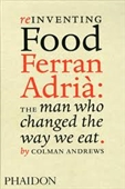 Reinventing Food Ferran Adria: The Man who Changed The Way We Eat