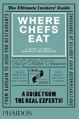 Where Chefs Eat : A Guide To Chefs Favourite Restaurants