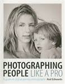 Photographing People Like A Pro : A Guide to Digital Portrait Photography
