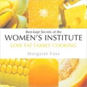 Low Fat Family Cooking: Best-Kept Secrets of the Womens Institute (Best-Kept Secrets of the Womens Institute Series)