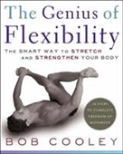 The Genius of Flexibility : The Smart Way To Stretch And Strengthen Your Body