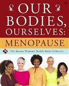 Our Bodies, Ourselves : Menopause ; The Boston Womens Health Book Collective