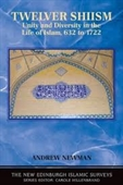 Twelver Shiism : Unity And Diversity in The Life of Islam, 632-1722