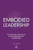 Embodied Leadership : The Somatic Approach To Developing Your Leadership