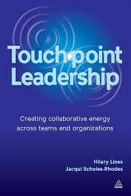 Touch Point Leadership : Creating Collaborative Energy Across Teams And Organizations