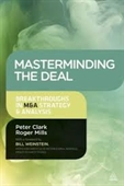 Masterminding The Deal : Breakthroughs in M&A Strategy & Analysis