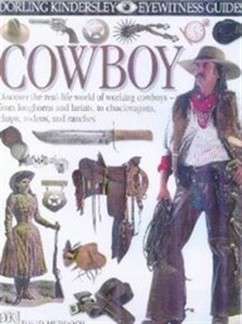Cowboy: Discover The Real-life World Of Working Cowboys - From Longhorns & Lariats, To Chuckwagons, Chaps, Rodeos, & Ranches (DK Eyewitness Guides # 45)