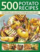 500 Potato Recipes: Irresistible Recipes For Every Occasion Including Soups, Appetizers, Snacks, Main Courses And Accompaniments
