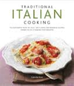 Traditional Italian Cooking : The Authentic Taste of Italy: 130 Classic And Regional Recipes Shown in 270 Stunning Photographs