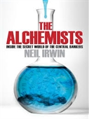 The Alchemists : Inside The Secret World of Central Bankers