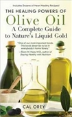 The Healing Powers Of Olive Oil: A Complete Guide To Natures Liquid Gold