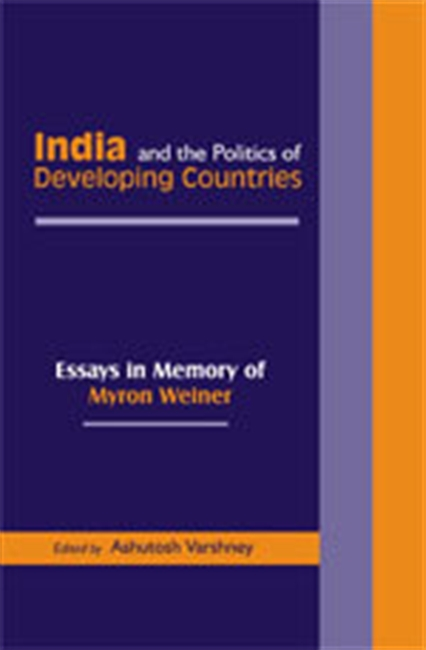 INDIA AND THE POLITICS OF DEVELOPING COUNTRIES: Essays in Memory of Myron Weiner