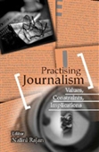 PRACTISING JOURNALISM: Values, Constraints and Implications