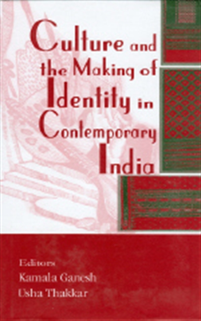 CULTURE AND THE MAKING OF IDENTITY IN CONTEMPORARY INDIA