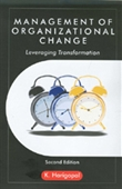 MANAGEMENT OF ORGANIZATIONAL CHANGE, 2E: Leveraging Transformation