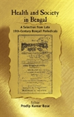HEALTH AND SOCIETY IN BENGAL: A Selection from Late 19th-Century Bengali Periodicals