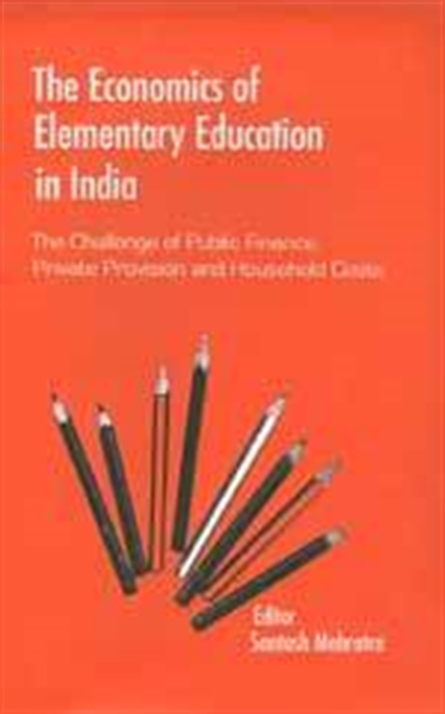 THE ECONOMICS OF ELEMENTARY EDUCATION IN INDIA: The Challenge of Public Finance, Private Provision and Household Costs