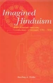 IMAGINED HINDUISM: British Protestant Missionary Constructions of Hinduism, 1793?1900