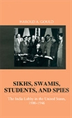 Sikhs, Swamis, Students, And Spies : The India Lobby in The United States, 1900-1946