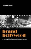 Brand Bollywood : A New Global Entertainment Order