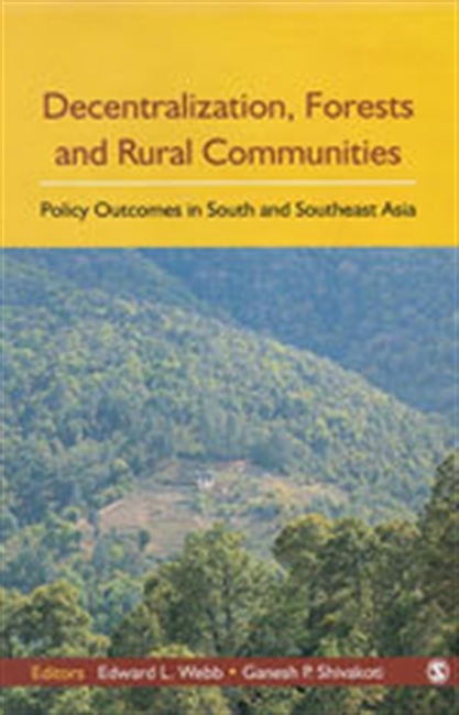 DECENTRALIZATION, FORESTS AND RURAL COMMUNITIES: Policy Outcomes in South and Southeast Asia