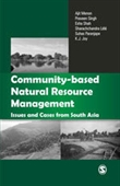 COMMUNITY BASED NATURAL RESOURCE MANAGEMENT: Issues and Cases from South Asia
