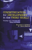 COMMUNICATION FOR DEVELOPMENT IN THE THIRD WORLD, 2E: Theory and Practice for Empowerment
