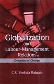 GLOBALIZATION AND LABOUR-MANAGEMENT RELATIONS: Dynamics of Change