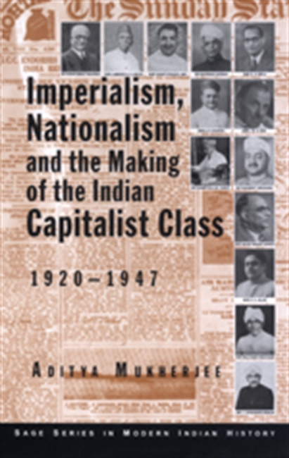 IMPERIALISM, NATIONALISM AND THE MAKING OF THE INDIAN CAPITALIST CLASS, 1920-1947