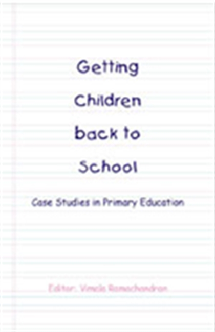 GETTING CHILDREN BACK TO SCHOOL: Case Studies in Primary Education