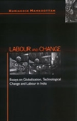 LABOUR AND CHANGE: Essays on Globalization, Technological Change and Labour in India