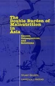 THE DOUBLE BURDEN OF MALNUTRITION IN ASIA: Causes, Consequences, and Solutions