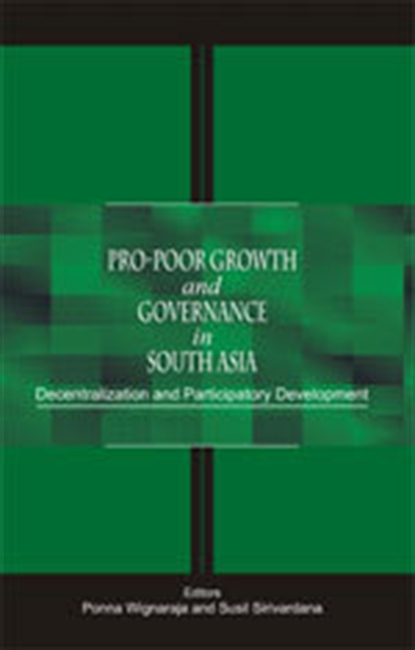 PRO-POOR GROWTH AND GOVERNANCE IN SOUTH ASIA: Decentralization and Participatory Development