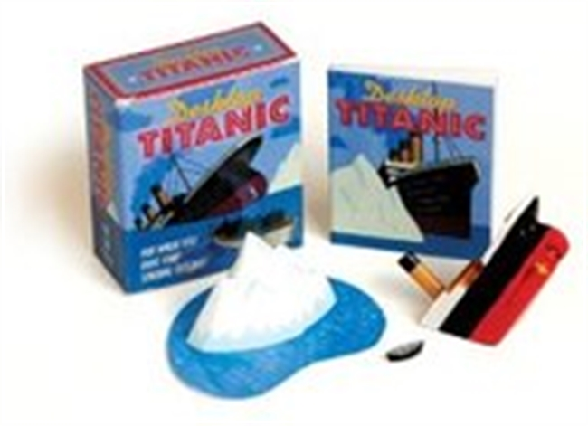 Desktop Titanic: For When You Have That Sinking Feeling! (Running Press Mini Kit)