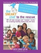 The Sneaky Chef To The Rescue: 101 All-New Recipes And