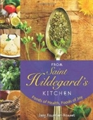 From Saint Hildegards Kitchen: Foods Of Health, Foods Of Joy