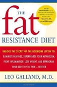 The Fat Resistance Diet: Unlock The Secret Of The Hormone Leptin To: Eliminate Cravings, Supercharge Your Metabolism, Fight Infl