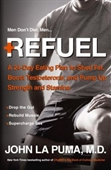 Refuel : 1 24 Day Eating Plan to Shed Fat, Boost Testosterone, And Pump Up Strength and Stamina