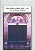 Martin Luthers Interpretation Of The Royal Psalms: The Spiritual Kingdom In A Pastoral Context